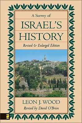 Survey of Israel's History, A, Leon J. Wood