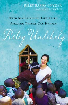 Image for Riley Unlikely: With Simple Child-Life Faith, Amazing Things Can Happen