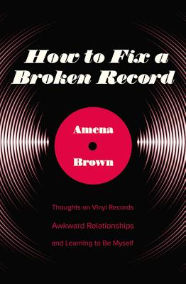 Image for How to Fix a Broken Record: Thoughts on Vinyl Records, Awkward Relationships, and Learning to Be Myself