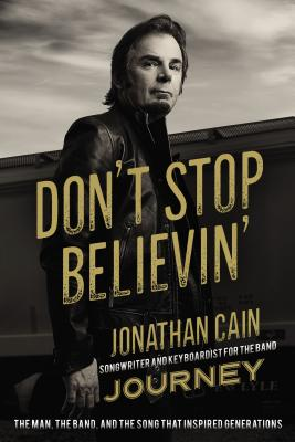 Image for Don't Stop Believin': The Story of Jonathan Cain, Songwriter and Keyboardist for the Band Journey