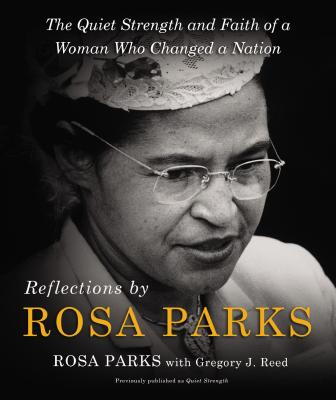 Image for Reflections by Rosa Parks: The Quiet Strength and Faith of a Woman Who Changed a Nation