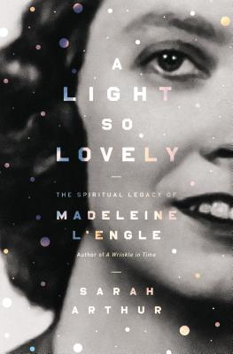 Image for A Light So Lovely: The Spiritual Legacy of Madeleine L'Engle, Author of A Wrinkle in Time