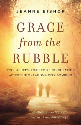 Image for Grace from the Rubble: Two Fathers' Road to Reconciliation after the Oklahoma City Bombing