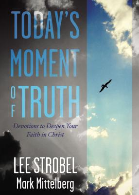 Image for Todays Moment of Truth: Devotions to Deepen Your Faith in Christ