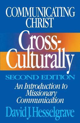 Communicating Christ Cross-Culturally, Second Edition, David J. Hesselgrave