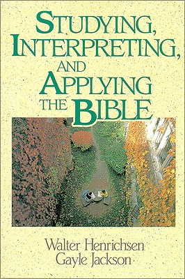 Studying, Interpreting, and Applying the Bible, Henrichsen, Walter A.; Jackson, Gayle