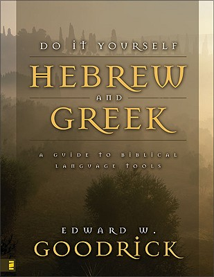 Do It Yourself Hebrew and Greek: Everybody's Guide to the Language Tools (English, Greek and Hebrew Edition), Goodrick, Edward W.