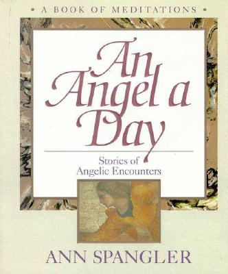Image for An Angel a Day : Stories of Angelic Encounters ( A Book of Meditations )
