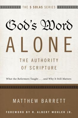 Image for God's Word Alone---The Authority of Scripture: What the Reformers Taught...and Why It Still Matters (The Five Solas Series)