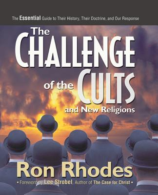 Image for The Challenge of the Cults and New Religions: The Essential Guide to Their History, Their Doctrine, and Our Response
