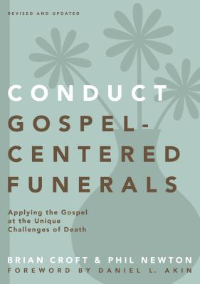 Image for Conduct Gospel-Centered Funerals: Applying the Gospel at the Unique Challenges of Death (Practical Shepherding Series)