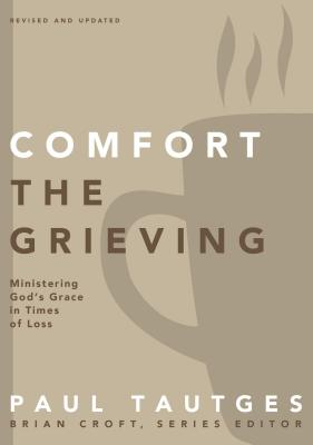 Image for Comfort the Grieving: Ministering God's Grace in Times of Loss (Practical Shepherding Series)