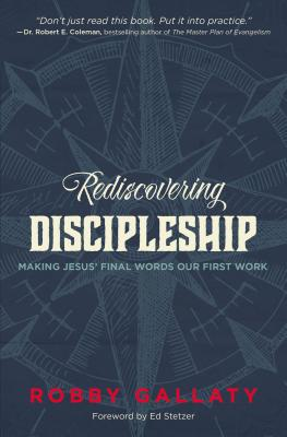 Image for Rediscovering Discipleship: Making Jesus' Final Words Our First Work