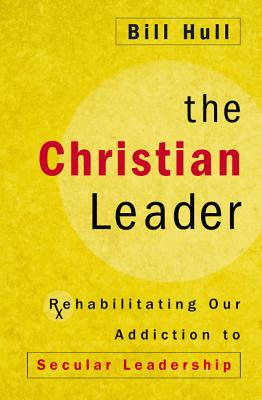 Image for The Christian Leader: Rehabilitating Our Addiction to Secular Leadership