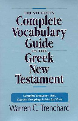 Image for The Student's Complete Vocabulary Guide to the Greek New Testament: Complete Frequency Lists, Cognate Groupings & Principal Parts