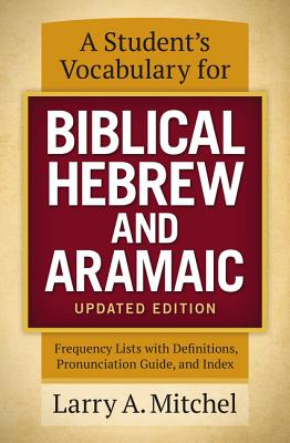 Image for A Student's Vocabulary for Biblical Hebrew and Aramaic, Updated Edition: Frequency Lists with Definitions, Pronunciation Guide, and Index