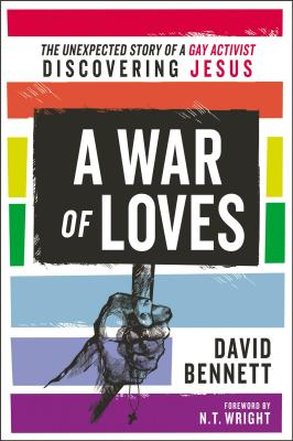 Image for A War of Loves: The Unexpected Story of a Gay Activist Discovering Jesus