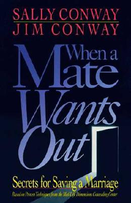 When a Mate Wants Out: Secrets for Saving a Marriage, Conway, Jim