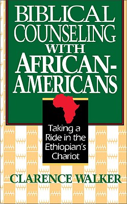 Image for Biblical Counseling With African-Americans: Taking a Ride in the Ethiopian's Chariot