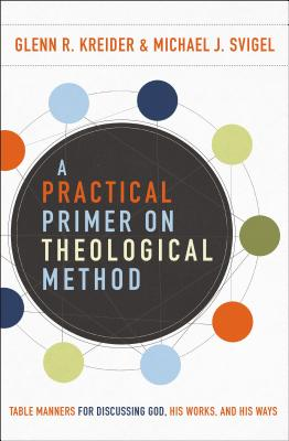 Image for A Practical Primer on Theological Method: Table Manners for Discussing God, His Works, and His Ways
