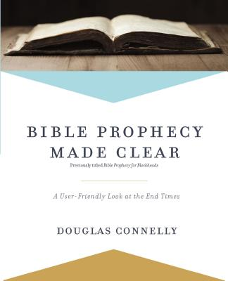 Image for Bible Prophecy Made Clear: A User-Friendly Look at the End Times