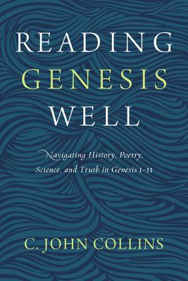 Image for Reading Genesis Well: Navigating History, Poetry, Science, and Truth in Genesis 1-11