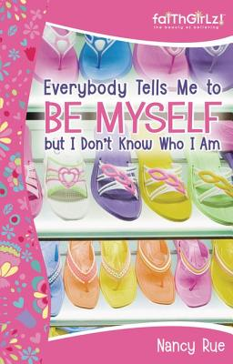 Image for Everybody Tells Me to Be Myself but I Don't Know Who I Am: Building Your Self-Esteem (Faithgirlz!)