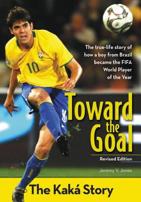 """Image for """"Toward the Goal, Revised Edition: The Kaká Story (ZonderKidz Biography)"""""""
