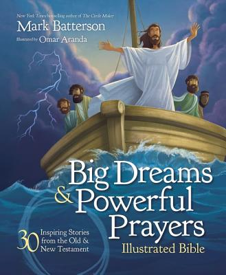 Image for Big Dreams and Powerful Prayers Illustrated Bible: 30 Inspiring Stories from the Old and New Testament