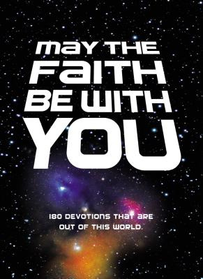 Image for May the Faith Be with You: 180 devotions that are out of this world
