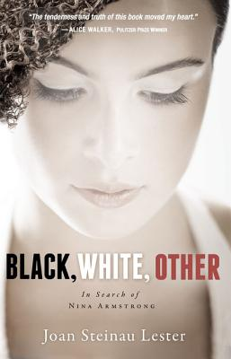 BLACK, WHITE, OTHER: IN SEARCH OF NINA ARMSTRONG, LESTER, JOAN STEINAU