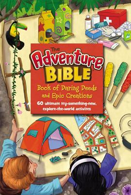 Image for The Adventure Bible Book of Daring Deeds and Epic Creations: 60 ultimate try-something-new, explore-the-world activities