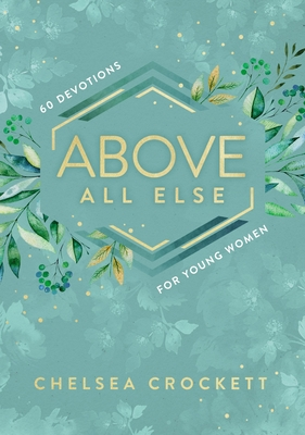 Image for Above All Else: 60 Devotions for Young Women