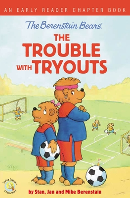 Image for The Berenstain Bears The Trouble with Tryouts: An Early Reader Chapter Book (Berenstain Bears/Living Lights)