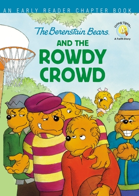 Image for The Berenstain Bears and the Rowdy Crowd: An Early Reader Chapter Book (Berenstain Bears/Living Lights)