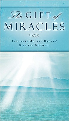 Image for The Gift of Miracles: Inspiring Modern Day and Biblical Wonders