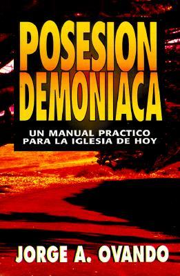Image for Posesion Demoniaca: Un Manual Practico Para La Iglesia de Hoy / Demonic Possession (Spanish Edition)