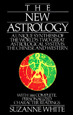 Image for The New Astrology: A Unique Synthesis of the World's Two Great Astrological Systems: The Chinese and Western