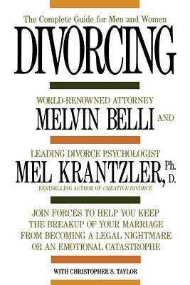 Divorcing: The Complete Guide for Men and Women, Mel Krantzler, Melvin M. Belli