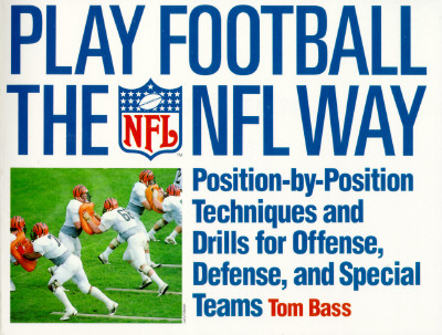 Image for Play Football The NFL Way: Position-by-Position Techniques and Drills for Offense, Defense, and Special Teams