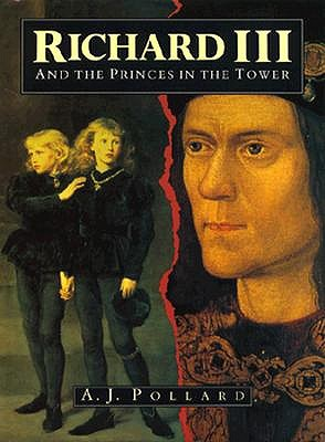 Richard III and the Princes in the Tower, A. J. POLLARD