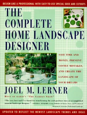 The Complete Home Landscape Designer: Save time and money, prevent costly mistakes, and create the landscape of your dreams., Lerner, Joel M.