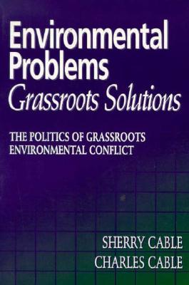 Environmental Problems/Grassroots Solutions: The Politics of Grassroots Environmental Conflict, Cable, Sherry; Cable, Charles