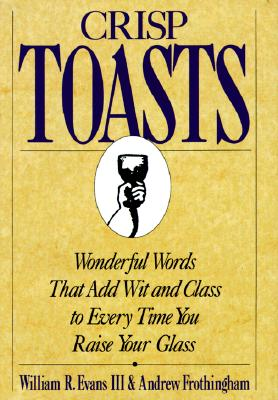 Image for CRISP TOASTS WONDERFUL WORDS THAT ADD WIT AND CLASS TO EVERY TIME YOU RAISE YOUR GLASS