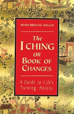Image for The I Ching or Book of Changes: A Guide to Life's Turning Points (The Essential Wisdom Library)