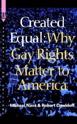 Created Equal: Why Gay Rights Matter to America, Nava, Michael; Dawidoff, Robert