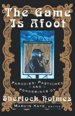 Image for The Game Is Afoot: Parodies, Pastiches and Ponderings of Sherlock Holmes