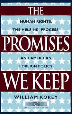 The Promises We Keep: Human Rights, the Helsinki Process and American Foreign Policy, Korey, William