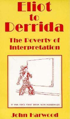 Image for Eliot to Derrida: The Poverty of Interpretation (First Edition)