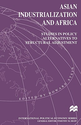 Image for Asian Industrialization and Africa: Studies in Policy Alternatives to Structural Adjustment (International Political Economy Series)